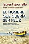 El hombre que quería ser feliz: Una fábula contemporánea acerca de la búsqueda de la auténtica felicidad par Gounelle