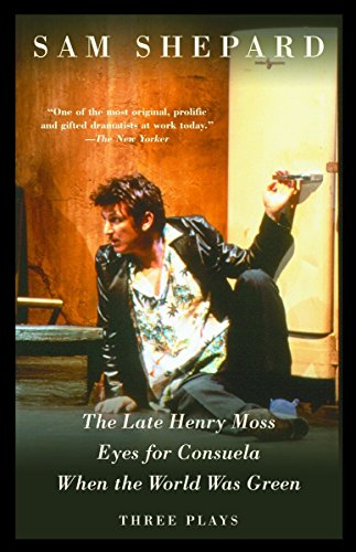 The Late Henry Moss, Eyes for Consuela, When the World Was Green: Three Plays por Sam Shepard