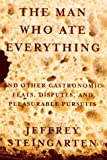 The Man Who Ate Everything: And Other Gastronomic Feats, Disputes, and Pleasurable Pu...