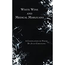 White Wine & Medical Marijuana: A Compilation of Poems (English Edition)