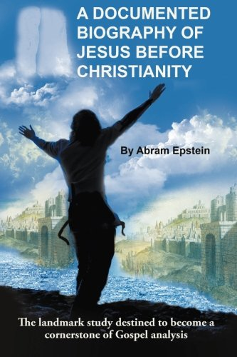 A Documented Biography Of Jesus Before Christianity