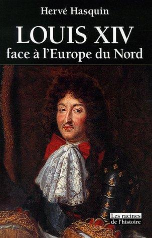Louis XIV face à l'Europe du Nord : L'absolutisme vaincu par les libertés par Hervé Hasquin