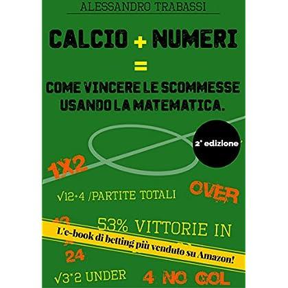 Calcio + Numeri = Come Vincere Le Scommesse Usando La Matematica.: Impara A Scommettere Come Un Esperto Con Stats4Bets