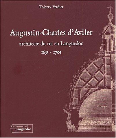 Augustin-Charles d'Aviler : Architecte du roi en Languedoc 1653-1701 par Thierry Verdier