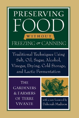 Preserving Food without Freezing or Canning: Traditional Techniques Using Salt, Oil, Sugar, Alcohol, Vinegar, Drying, Cold Storage, and Lactic Fermentation (English Edition)