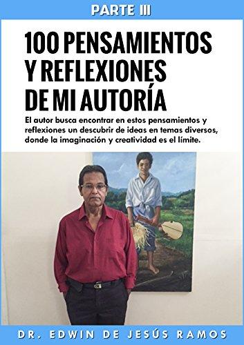 100 Pensamientos y Reflexiones de mi Autoría III por Edwin De Jesús-Ramos