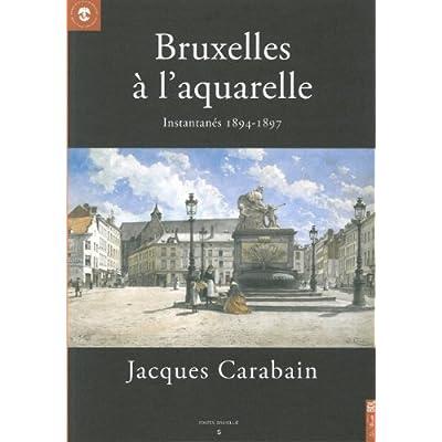Bruxelles A L Aquarelle Jacques Carabain Instantanes 1894 1897 Pdf Download Essencelaura