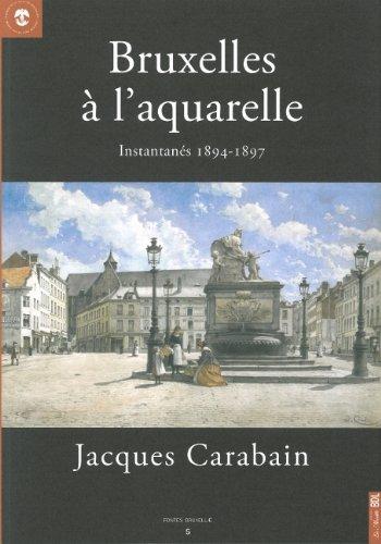 Bruxelles à l'aquarelle, Jacques Carabain : Instantanés 1894-1897