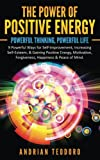 The Power of Positive Energy: Powerful Thinking,Powerful Life: 9 Powerful Ways for Self-Improvement,Increasing Self-Esteem,& Gaining Positive ... & Peace of Mind.: Volume 1