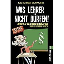 Was Lehrer nicht dürfen: Antworten auf die 50 wichtigsten Schülerfragen - inklusive der dazugehörigen Paragraphen (German Edition)