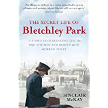 The  Secret Life of Bletchley Park: The WW11 Codebreaking Centre and the Men and Women Who Worked There: The WWII Codebreaking Centre and the Men and Women Who Worked There
