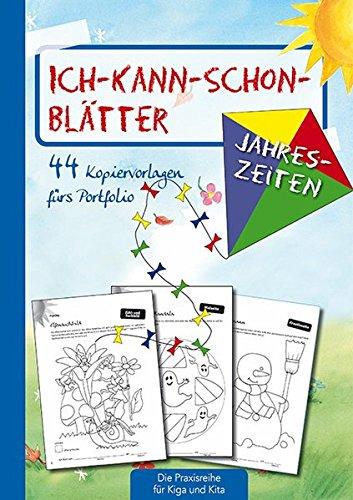 Ich-kann-schon-Blätter Jahreszeiten: 44 Kopiervorlagen für\'s Portfolio (Die Praxisreihe für Kiga und Kita) (Die Praxisreihe für Kindergarten und Kita)
