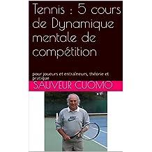 Tennis : 5 cours de Dynamique mentale de compétition: pour joueurs et entraîneurs, théorie et pratique