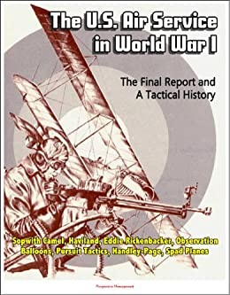 The U S  Air Service in World War I - The Final Report and A