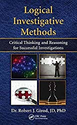 [(Logical Investigative Methods : Critical Thinking and Reasoning for Successful Investigations)] [By (author) Robert J. Girod] published on (October, 2014)
