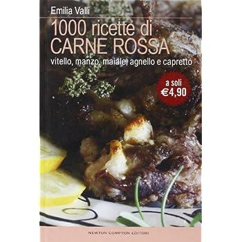 Mille Ricette Di Carne Rossa. Vitello, Manzo, Maiale, Agnello E Capretto