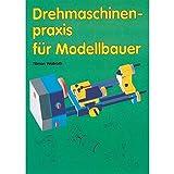 Drehmaschinenpraxis für Modellbauer (Fachbuch-Reihe)