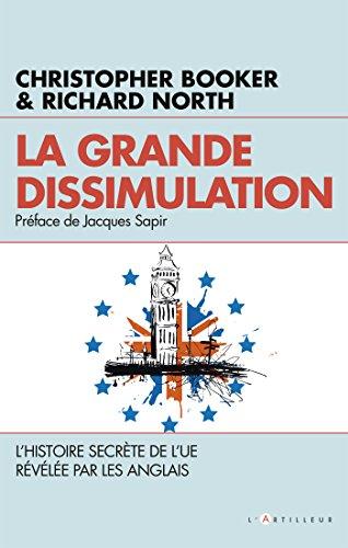 La grande dissimulation : L'Histoire secrète de l'UE révélée par les Anglais (French Edition)