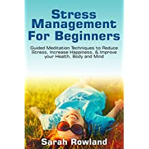 Stress Management for Beginners: Guided Meditation Techniques to Reduce Stress, Increase Happiness, & Improve your Health, Body, and Mind (English Edition)