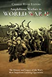 Amphibious Warfare in World War II: The History and Legacy of the War's Most Important Landing Operations