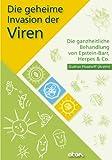 Die geheime Invasion der Viren: Die ganzheitliche Behandlung von Epstein-Barr, Herpes & Co.