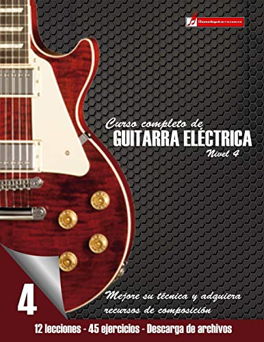 Curso completo de guitarra eléctrica nivel 4: Mejore su técnica y adquiera recursos de composición (Curso De Guitarra)
