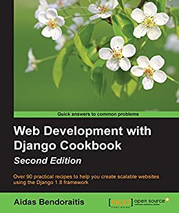 Web Development with Django Cookbook - Second Edition by [Bendoraitis, Aidas]