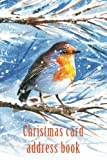 Christmas card address book: An address book and tracker for the Christmas cards you send and receive - Robin in the snow cover (Christmas notebooks)