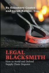Legal Blacksmith: How to Avoid and Defend Supply Chain Disputes by Rosemary Coates (2016-01-19)