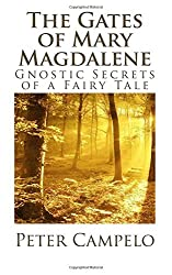 The Gates of Mary Magdalene: Gnostic Secrets of a Fairy Tale by Peter Campelo (2014-04-19)