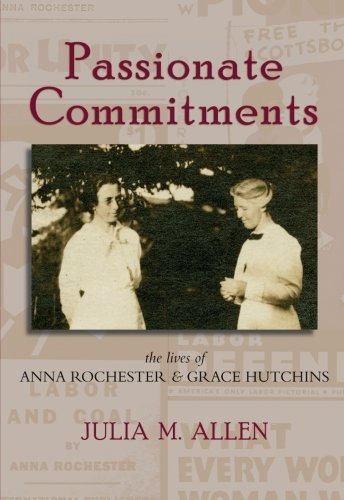Passionate Commitments: The Lives of Anna Rochester and Grace Hutchins by Allen, Julia M. (2014) Paperback