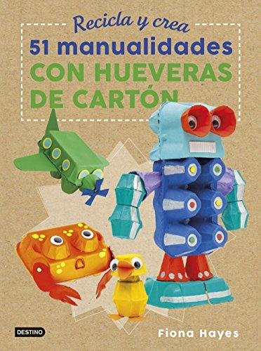 Recicla y crea. 51 manualidades con hueveras de cartón (Libros de entretenimiento) por Fiona Hayes
