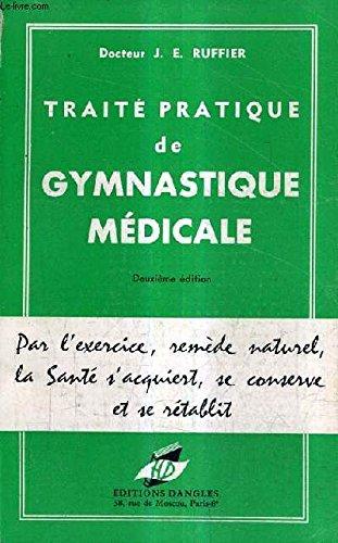 TRAITE PRATIQUE DE GYMNASTIQUE MEDICALE / 2E EDITION. par DR J.E. RUFFIER