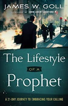 The Lifestyle of a Prophet: A 21-Day Journey to Embracing Your Calling by [Goll, James W.]