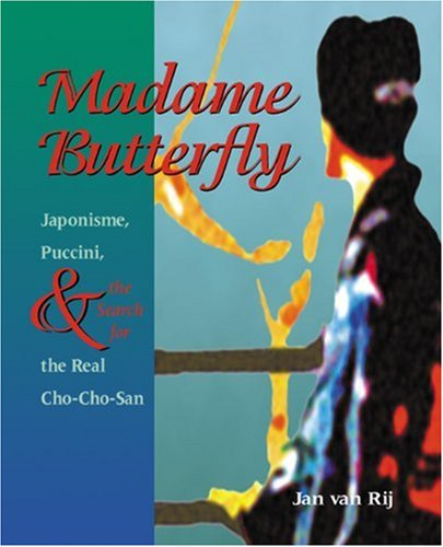 Madame Butterfly: Japonisme, Puccini, & the Search for the Real Cho-Cho-San: Japonisme, Puccini and the Search for the Real Cho-Cho-San