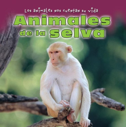 Animales de la Selva = Animals in the Jungle (Los Animales Nos Cuentan Su Vida/Animal Show and Tell) por Elisabeth de Lambilly-Bresson