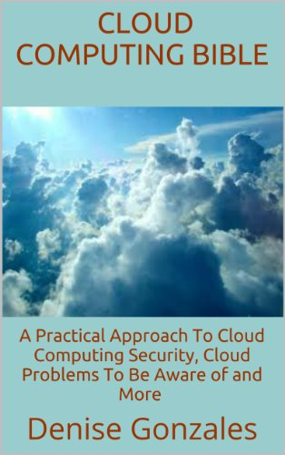 Cloud Computing Bible: A Practical Approach To Cloud Computing Security, Cloud Problems To Be Aware of and More (English Edition)