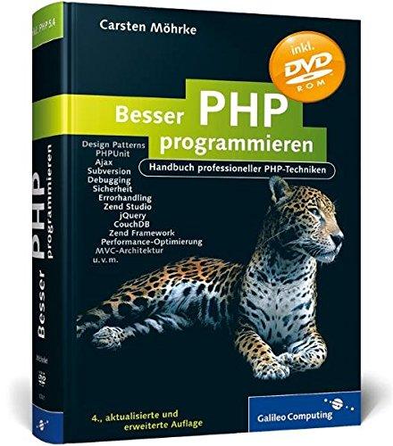 Besser PHP programmieren: Handbuch professioneller PHP-Techniken, Design Patterns, PHPUnit, Frameworks, Subversion, CouchDB, Sicherheit, Errorhandling, Debugging, MVC, jQuery (Galileo Computing)