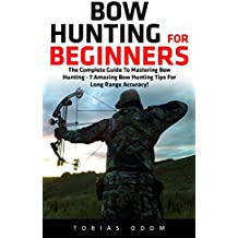 Bow Hunting For Beginners: The Complete Guide To Mastering Bow Hunting - 7 Amazing Bow Hunting Tips For Long Range Accuracy! (Crossbow Hunting, Deer Hunting) (English Edition)