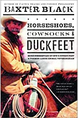Horseshoes, Cowsocks & Duckfeet: More Commentary by NPR's Cowboy Poet & Former Large Animal Veterinarian by Baxter Black (2002-09-03) Hardcover