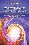 La symétrie cachée de votre date de naissance - La date de votre naissance révèle le plan de votre vie - Format Kindle - 9782897338114 - 17,99 €