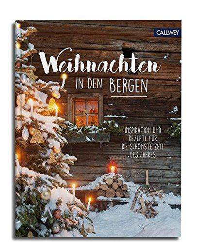 Weihnachten in den Bergen: Inspiration und Rezepte für die schönste Zeit des Jahres