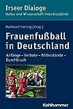Frauenfußball in Deutschland: Anfänge - Verbote - Widerstände - Durchbruch (Irseer Dialoge, Band 18)