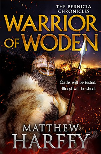 Warrior of Woden (The Bernicia Chronicles) by [Harffy, Matthew]
