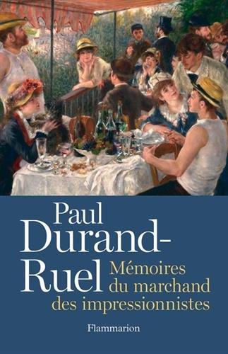 Paul Durand-Ruel. Mémoire du marchand des impressionnistes