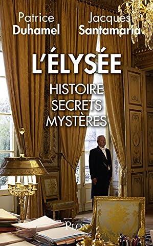L Histoire Secrete - L'Elysée : Histoire, secrets,