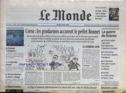 MONDE (LE) [No 16881] du 06/05/1999 - CORSE - LES GENDARMES ACCUSENT LE PREFET BONNET - LA GUERRE DU KOSOVO - LE ROYAUME DESUNI - DECENTRALISATION - LA DROITE A CHANGE - SUMBA LA DOUBEL - LE TOGO D'AMNESTY INTERNATIONAL N'AS RIEN A VOIR AVEC CELUI DE MICHEL ROCARD.