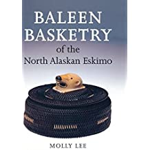 Baleen Basketry of the North Alaskan Eskimo by Molly Lee (2015-09-14)
