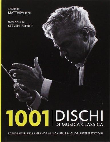 1001 dischi di musica classica. I capolavori della grande musica nelle migliori interpretazioni