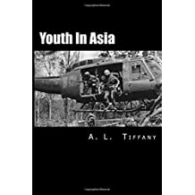 Youth In Asia: A Story of Life, Death and Infantry Combat with the 173rd Airborne Brigade during The Vietnam War's 1968 Tet Offensive in The Central Highlands: Young men will change. Some will Die.